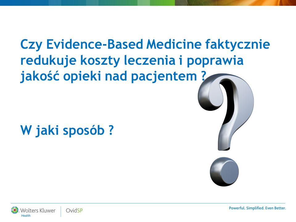 Czy Evidence-Based Medicine faktycznie redukuje koszty leczenia i poprawia jakość opieki nad pacjentem .