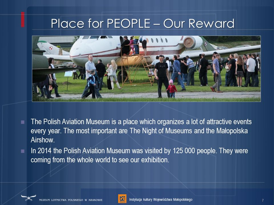 Place for PEOPLE – Our Reward The Polish Aviation Museum is a place which organizes a lot of attractive events every year.