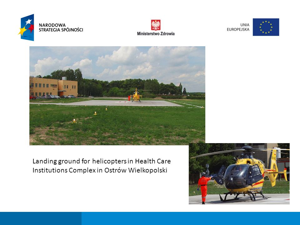Fundusze strukturalne dla sektora ochrony zdrowia w perspektywie finansowej 2007-2013 Landing ground for helicopters in Health Care Institutions Complex in Ostrów Wielkopolski