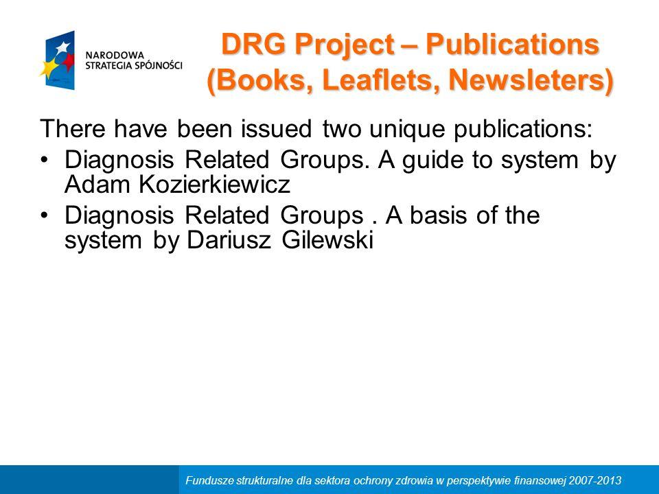 Fundusze strukturalne dla sektora ochrony zdrowia w perspektywie finansowej 2007-2013 DRG Project – Publications (Books, Leaflets, Newsleters) There h