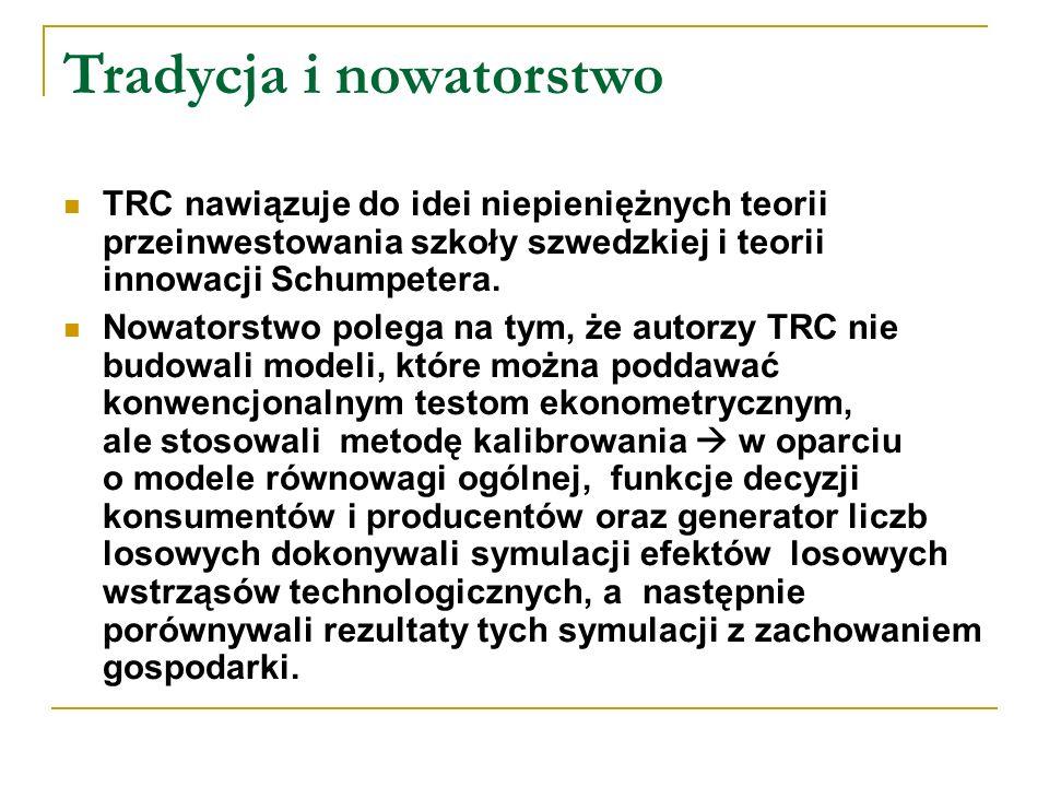 Tradycja i nowatorstwo TRC nawiązuje do idei niepieniężnych teorii przeinwestowania szkoły szwedzkiej i teorii innowacji Schumpetera.