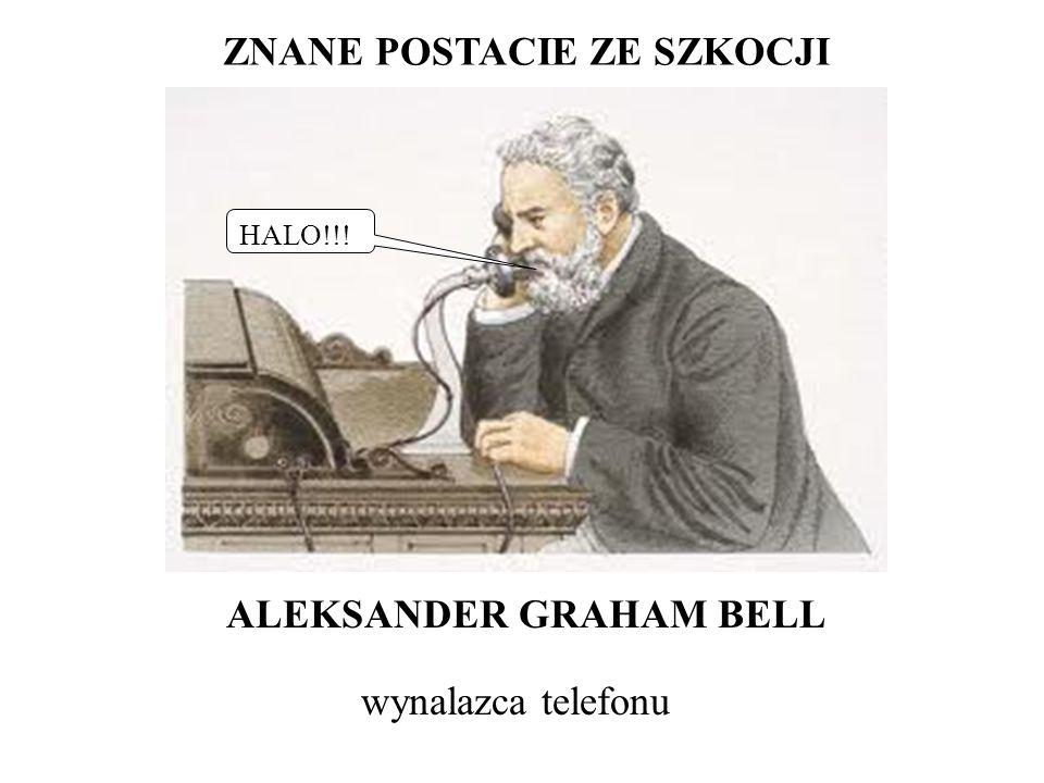 ZNANE POSTACIE ZE SZKOCJI ALEKSANDER GRAHAM BELL wynalazca telefonu HALO!!!
