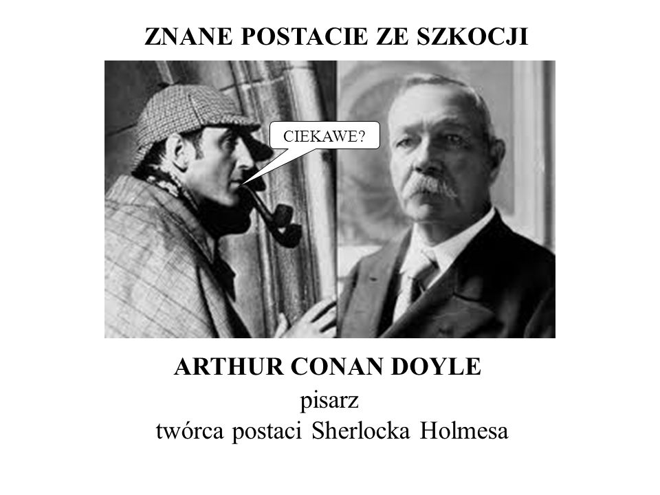 ZNANE POSTACIE ZE SZKOCJI ARTHUR CONAN DOYLE pisarz twórca postaci Sherlocka Holmesa CIEKAWE