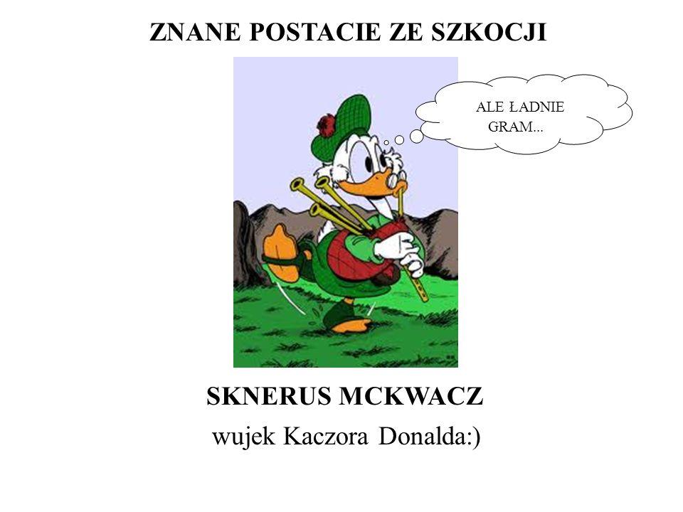 ZNANE POSTACIE ZE SZKOCJI SKNERUS MCKWACZ wujek Kaczora Donalda:) ALE ŁADNIE GRAM...
