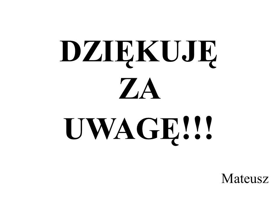 DZIĘKUJĘ ZA UWAGĘ !!! Mateusz