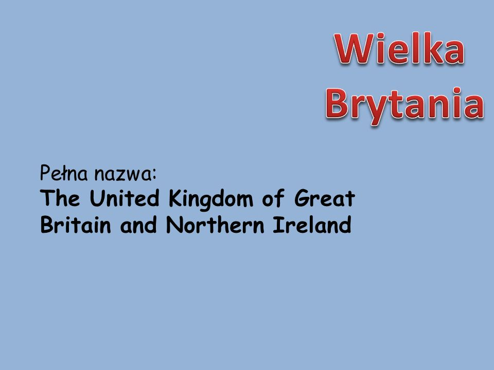 Pełna nazwa: The United Kingdom of Great Britain and Northern Ireland
