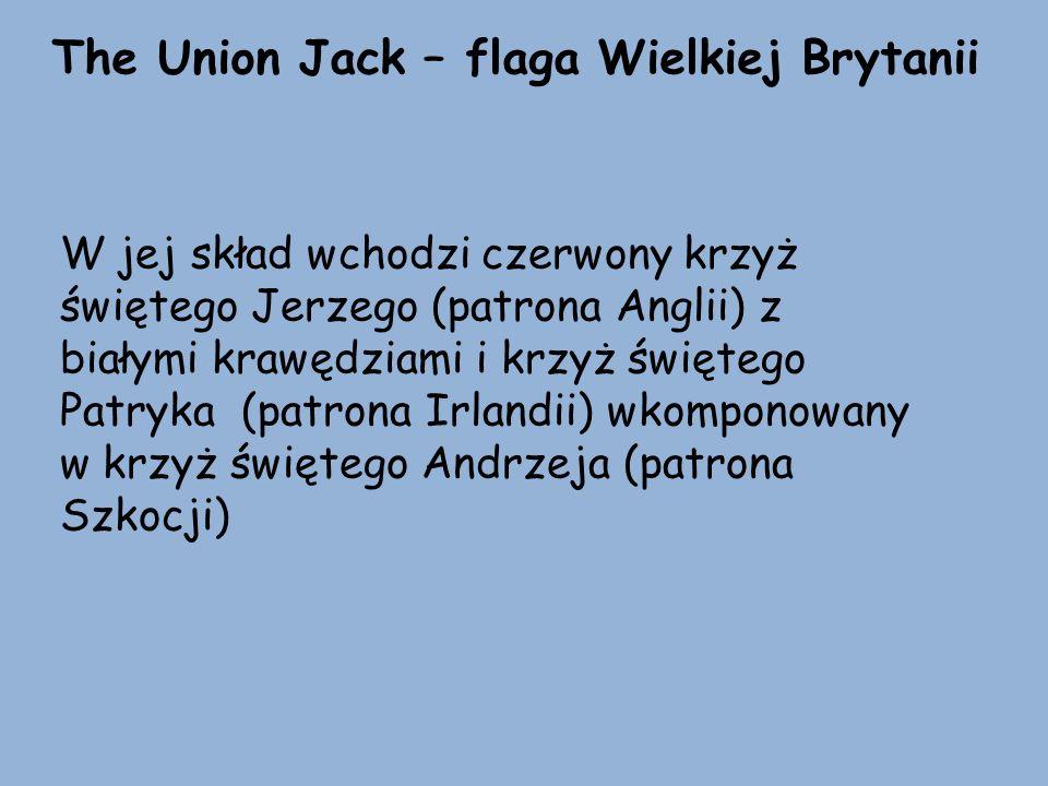 The Union Jack – flaga Wielkiej Brytanii W jej skład wchodzi czerwony krzyż świętego Jerzego (patrona Anglii) z białymi krawędziami i krzyż świętego P