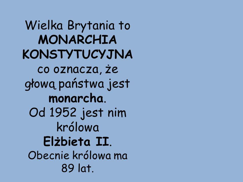 Wielka Brytania to MONARCHIA KONSTYTUCYJNA co oznacza, że głową państwa jest monarcha. Od 1952 jest nim królowa Elżbieta II. Obecnie królowa ma 89 lat