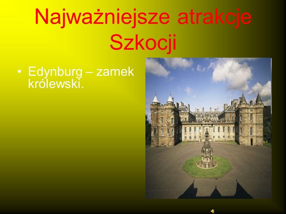 Najważniejsze atrakcje Szkocji Edynburg – zamek królewski.