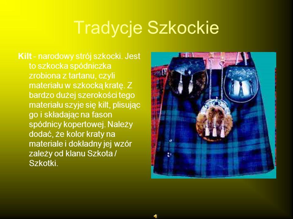 Tradycje Szkockie Kilt - narodowy strój szkocki. Jest to szkocka spódniczka zrobiona z tartanu, czyli materiału w szkocką kratę. Z bardzo dużej szerok