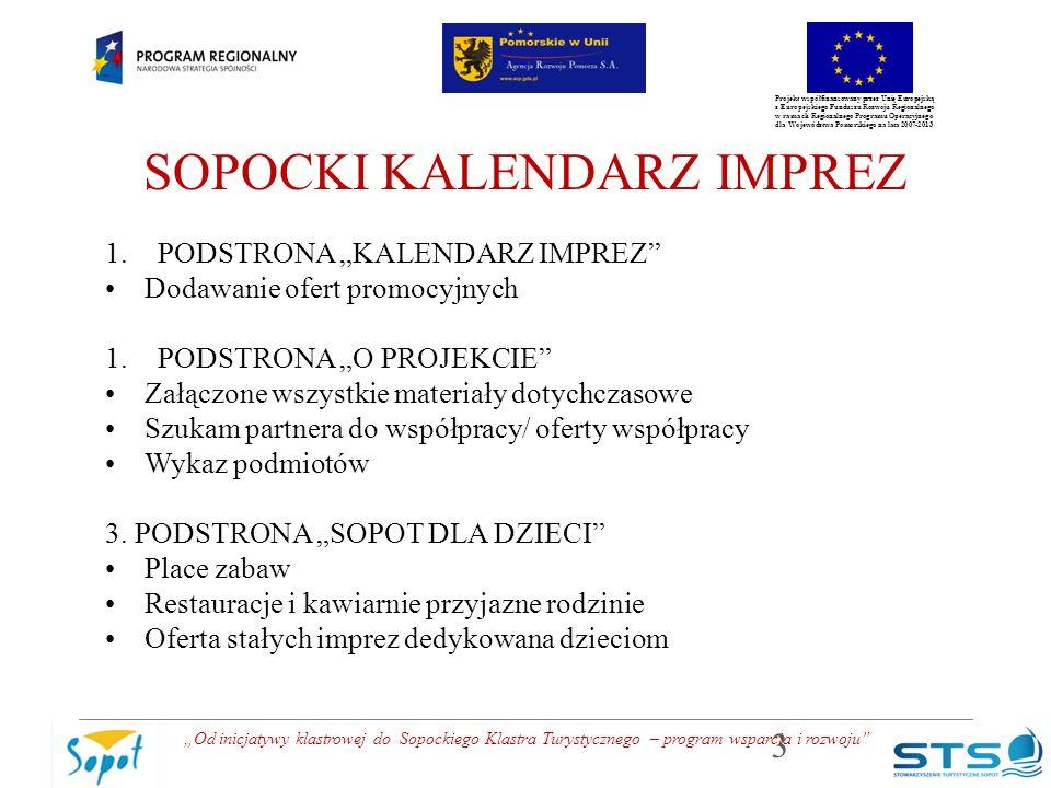 """Projekt współfinansowany przez Unię Europejską z Europejskiego Funduszu Rozwoju Regionalnego w ramach Regionalnego Programu Operacyjnego dla Województwa Pomorskiego na lata 2007-2013 SOPOCKI KALENDARZ IMPREZ 1.PODSTRONA """"KALENDARZ IMPREZ Dodawanie ofert promocyjnych 1.PODSTRONA """"O PROJEKCIE Załączone wszystkie materiały dotychczasowe Szukam partnera do współpracy/ oferty współpracy Wykaz podmiotów 3."""