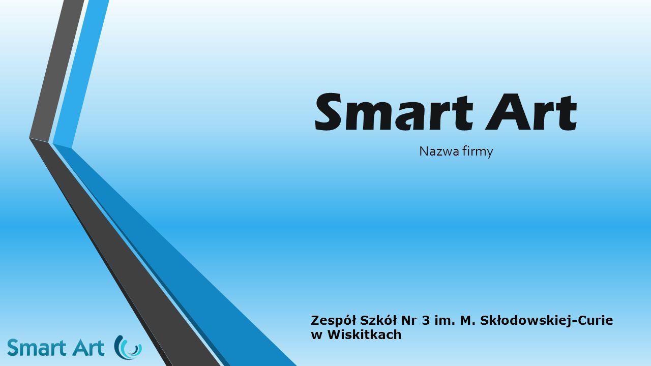 Smart Art Nazwa firmy Zespół Szkół Nr 3 im. M. Skłodowskiej-Curie w Wiskitkach