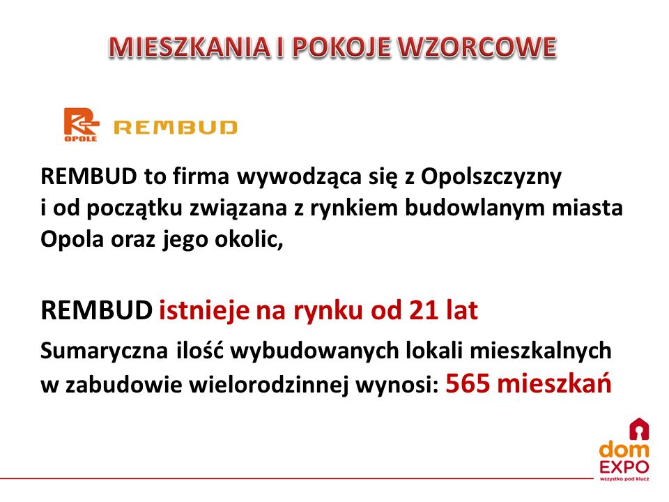 REMBUD to firma wywodząca się z Opolszczyzny i od początku związana z rynkiem budowlanym miasta Opola oraz jego okolic, REMBUD istnieje na rynku od 21