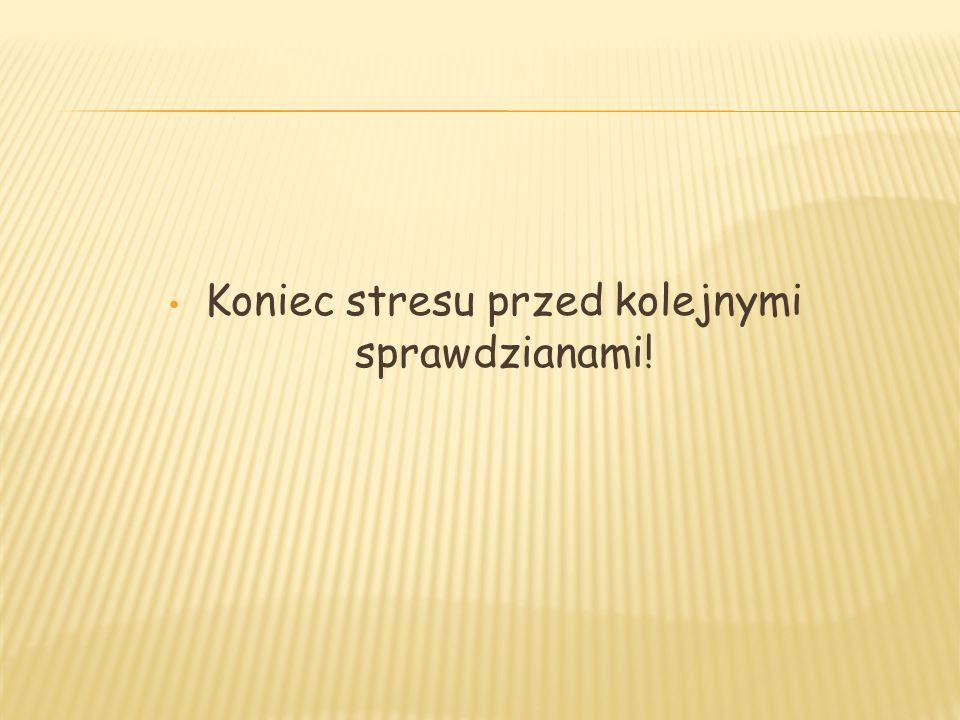 Koniec stresu przed kolejnymi sprawdzianami!