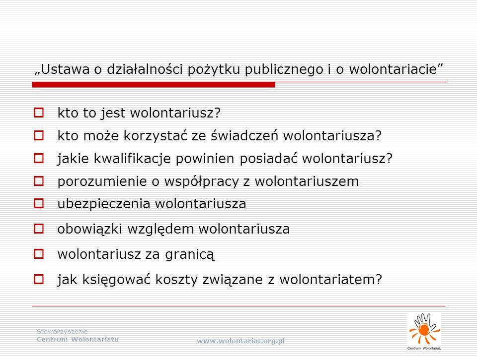 """Stowarzyszenie Centrum Wolontariatu www.wolontariat.org.pl """"Ustawa o działalności pożytku publicznego i o wolontariacie""""  kto to jest wolontariusz? """