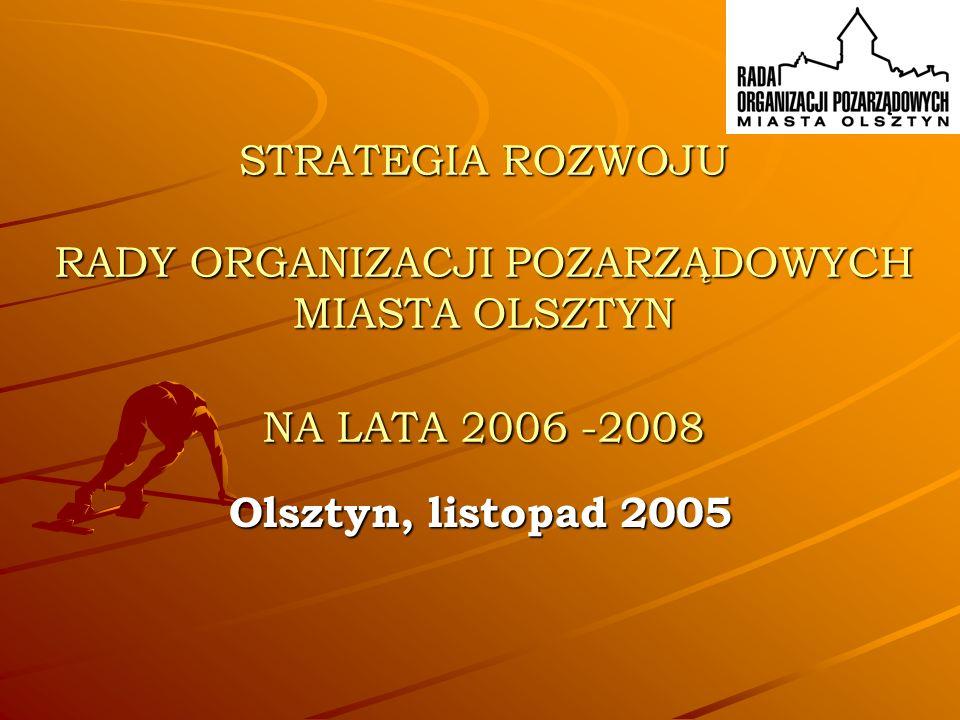 STRATEGIA ROZWOJU RADY ORGANIZACJI POZARZĄDOWYCH MIASTA OLSZTYN NA LATA 2006 -2008 Olsztyn, listopad 2005