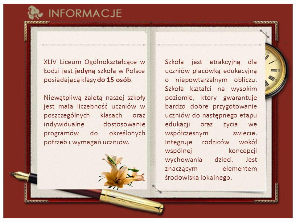 XLIV Liceum Ogólnokształcące w Łodzi jest jedyną szkołą w Polsce posiadającą klasy do 15 osób.