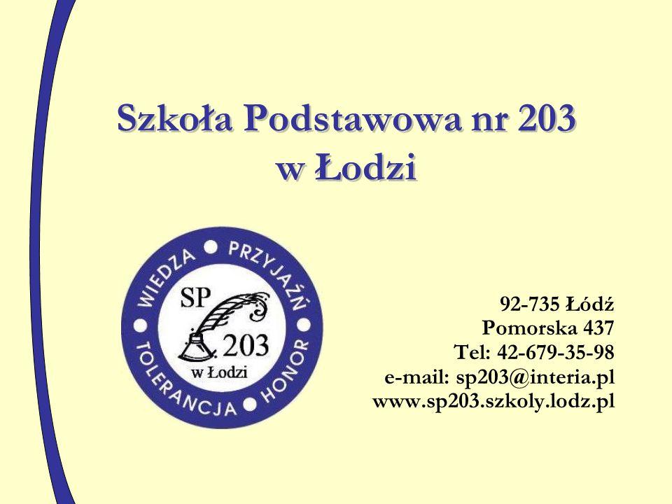 Szkoła Podstawowa nr 203 w Łodzi 92-735 Łódź Pomorska 437 Tel: 42-679-35-98 e-mail: sp203@interia.pl www.sp203.szkoly.lodz.pl