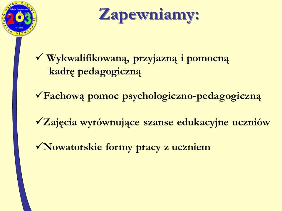 Zapewniamy: Wykwalifikowaną, przyjazną i pomocną kadrę pedagogiczną Fachową pomoc psychologiczno-pedagogiczną Zajęcia wyrównujące szanse edukacyjne uczniów Nowatorskie formy pracy z uczniem