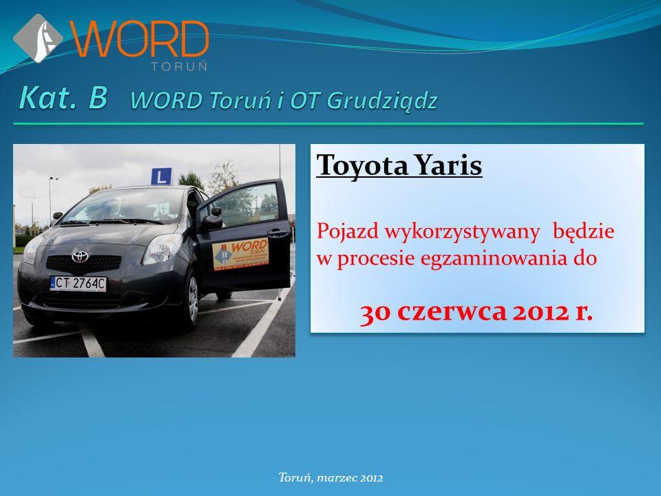 Toruń, marzec 2012 Toyota Yaris Pojazd wykorzystywany będzie w procesie egzaminowania do 30 czerwca 2012 r.