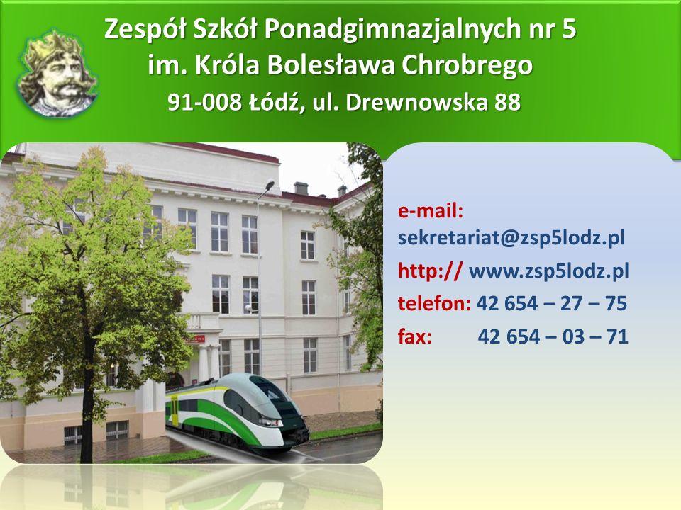 Zespół Szkół Ponadgimnazjalnych nr 5 im. Króla Bolesława Chrobrego 91-008 Łódź, ul.