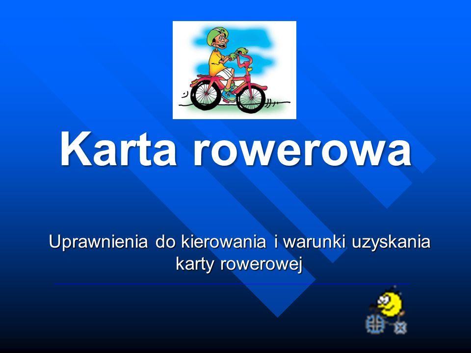 Uprawnienia do kierowania i warunki uzyskania karty rowerowej Karta rowerowa