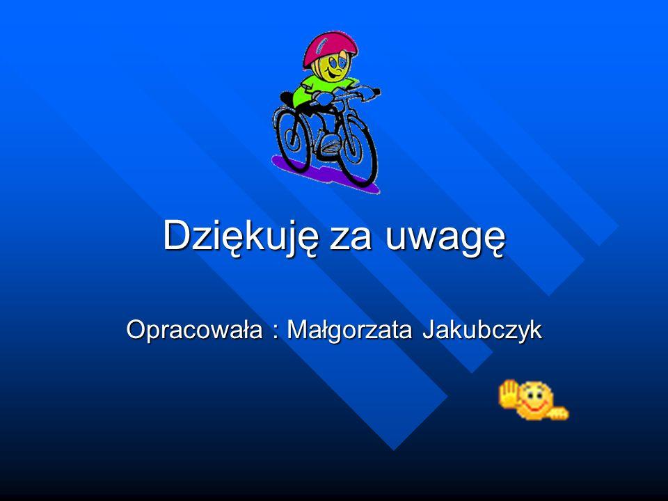 Dziękuję za uwagę Opracowała : Małgorzata Jakubczyk