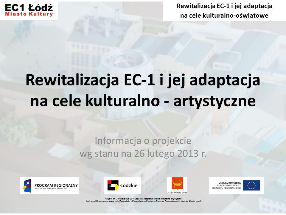 Rewitalizacja EC-1 i jej adaptacja na cele kulturalno - artystyczne Informacja o projekcie wg stanu na 26 lutego 2013 r.