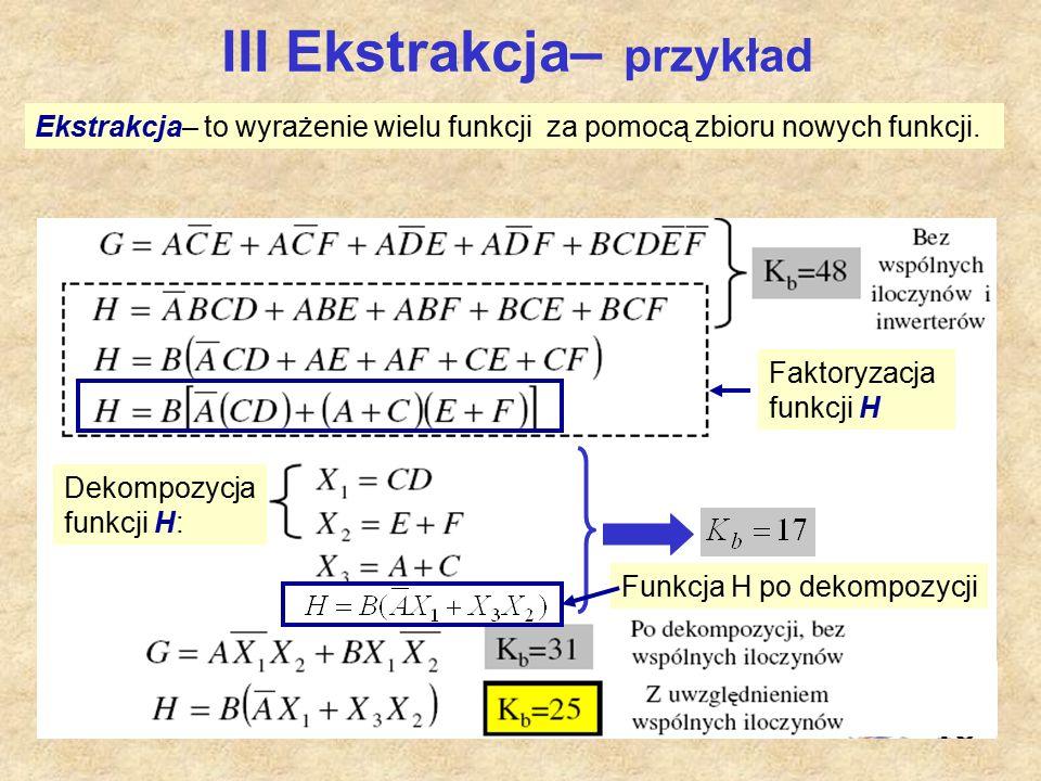 III Ekstrakcja– przykład Ekstrakcja– to wyrażenie wielu funkcji za pomocą zbioru nowych funkcji.
