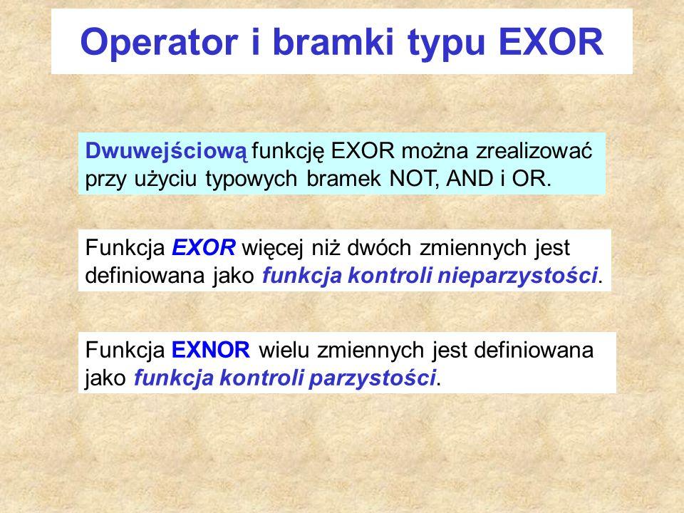 Operator i bramki typu EXOR Dwuwejściową funkcję EXOR można zrealizować przy użyciu typowych bramek NOT, AND i OR.