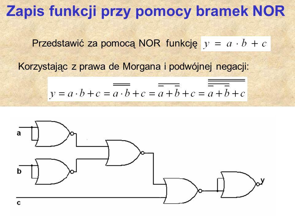Przedstawić za pomocą NOR funkcję Korzystając z prawa de Morgana i podwójnej negacji: Zapis funkcji przy pomocy bramek NOR