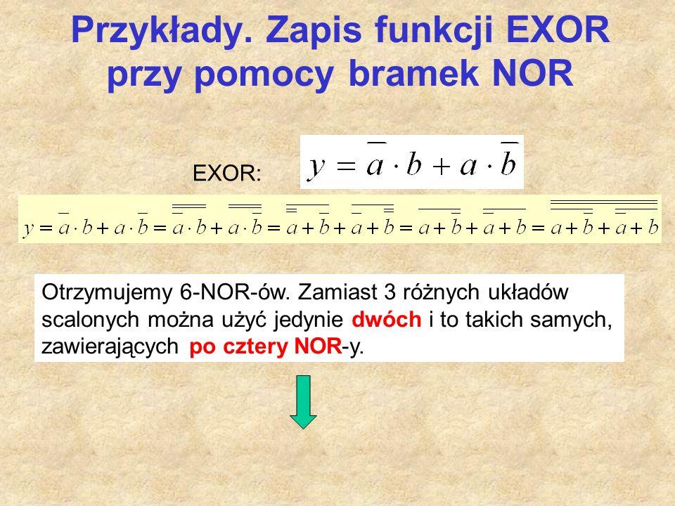 Przykłady.Zapis funkcji EXOR przy pomocy bramek NOR Otrzymujemy 6-NOR-ów.