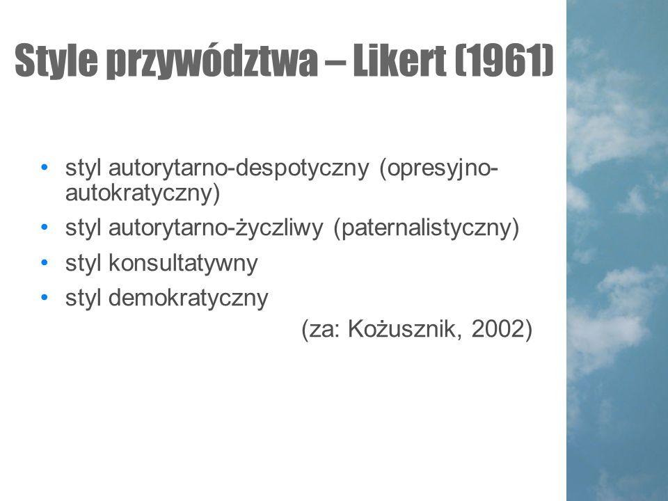 Style przywództwa – Likert (1961)  styl autorytarno-despotyczny (opresyjno- autokratyczny) styl autorytarno-życzliwy (paternalistyczny) styl konsultatywny styl demokratyczny (za: Kożusznik, 2002)