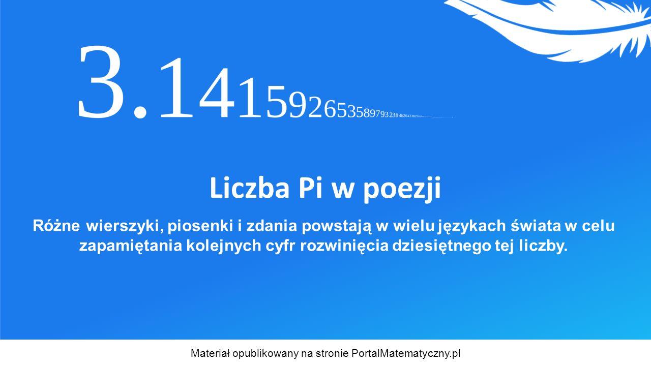 Liczba Pi w poezji Różne wierszyki, piosenki i zdania powstają w wielu językach świata w celu zapamiętania kolejnych cyfr rozwinięcia dziesiętnego tej liczby.