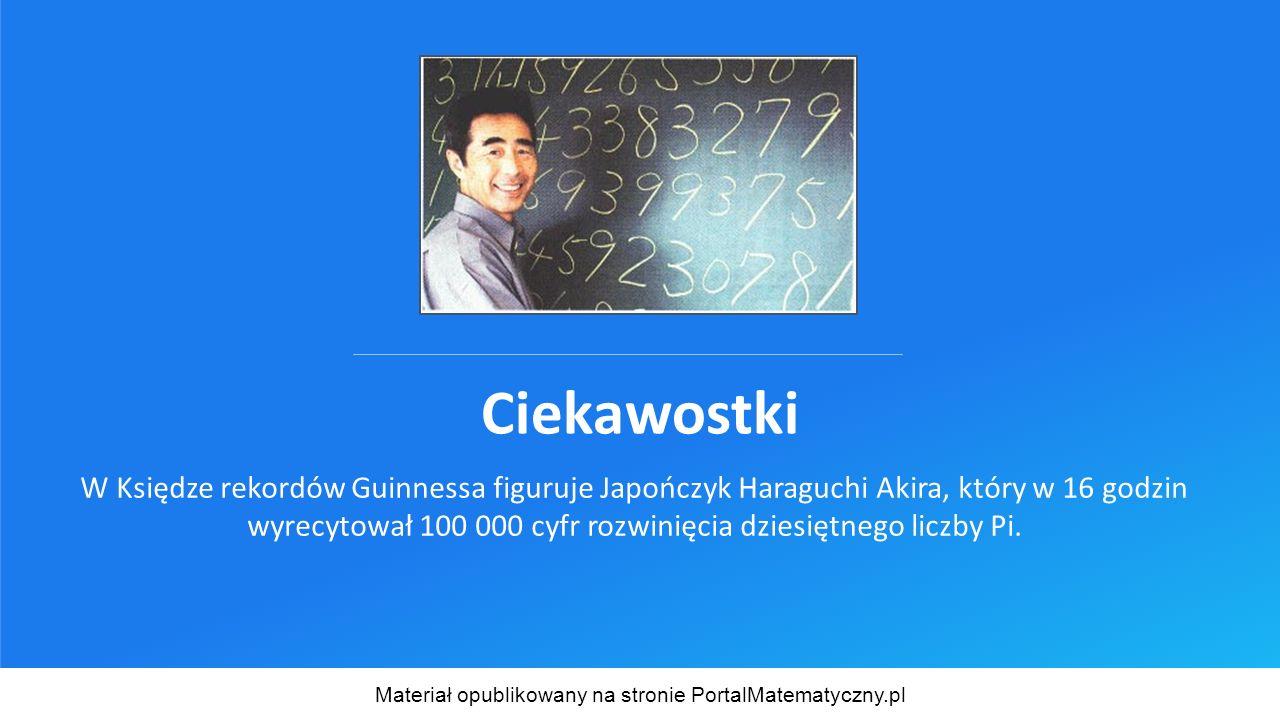 Ciekawostki W Księdze rekordów Guinnessa figuruje Japończyk Haraguchi Akira, który w 16 godzin wyrecytował 100 000 cyfr rozwinięcia dziesiętnego liczby Pi.