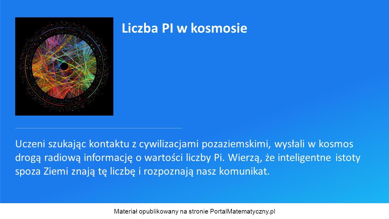 Uczeni szukając kontaktu z cywilizacjami pozaziemskimi, wysłali w kosmos drogą radiową informację o wartości liczby Pi.