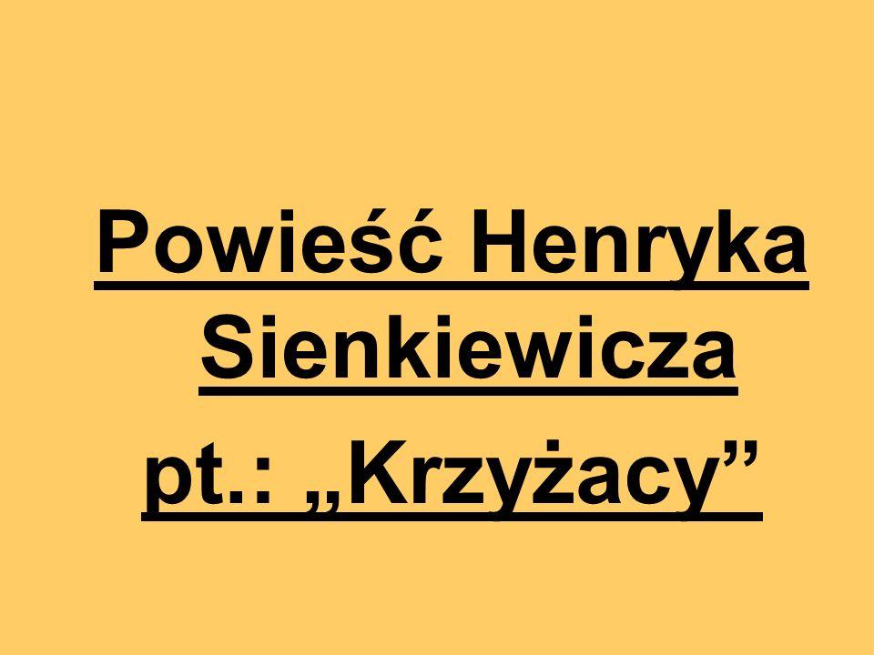 """Powieść Henryka Sienkiewicza pt.: """"Krzyżacy"""""""