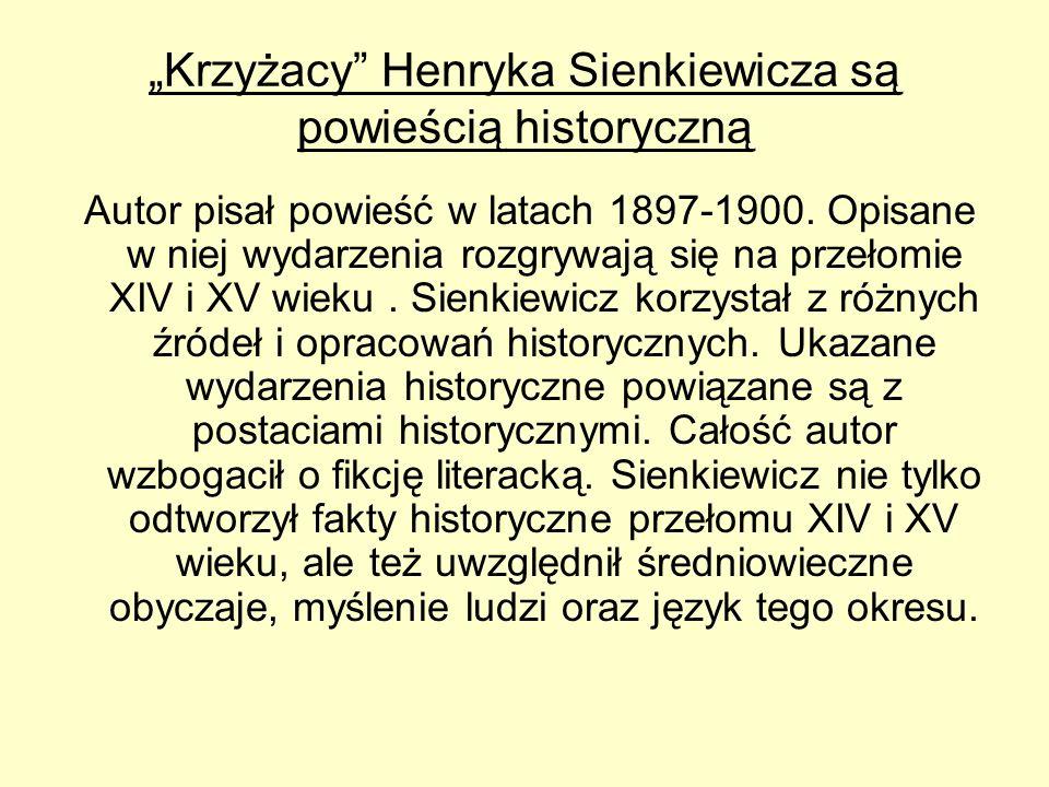 """""""Krzyżacy"""" Henryka Sienkiewicza są powieścią historyczną Autor pisał powieść w latach 1897-1900. Opisane w niej wydarzenia rozgrywają się na przełomie"""