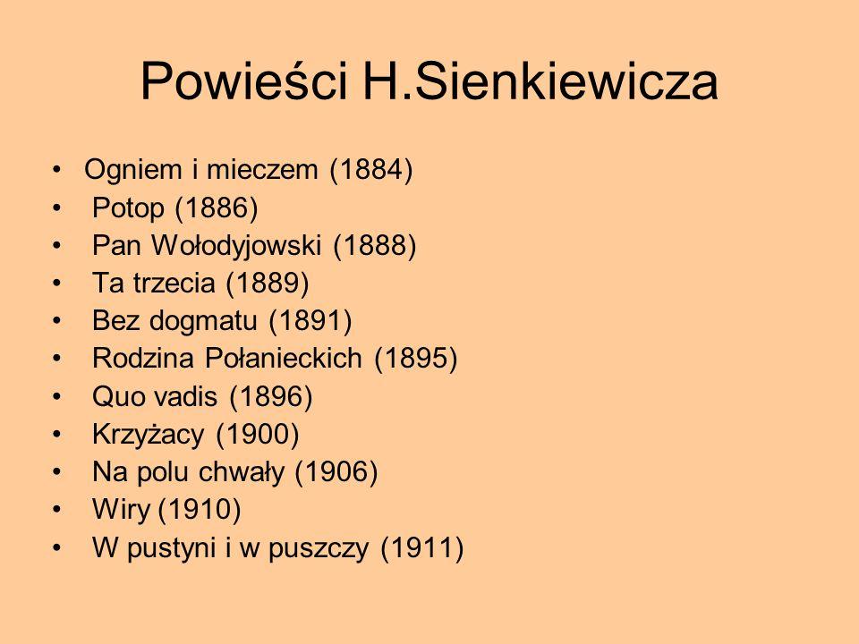 Powieści H.Sienkiewicza Ogniem i mieczem (1884) Potop (1886) Pan Wołodyjowski (1888) Ta trzecia (1889) Bez dogmatu (1891) Rodzina Połanieckich (1895)