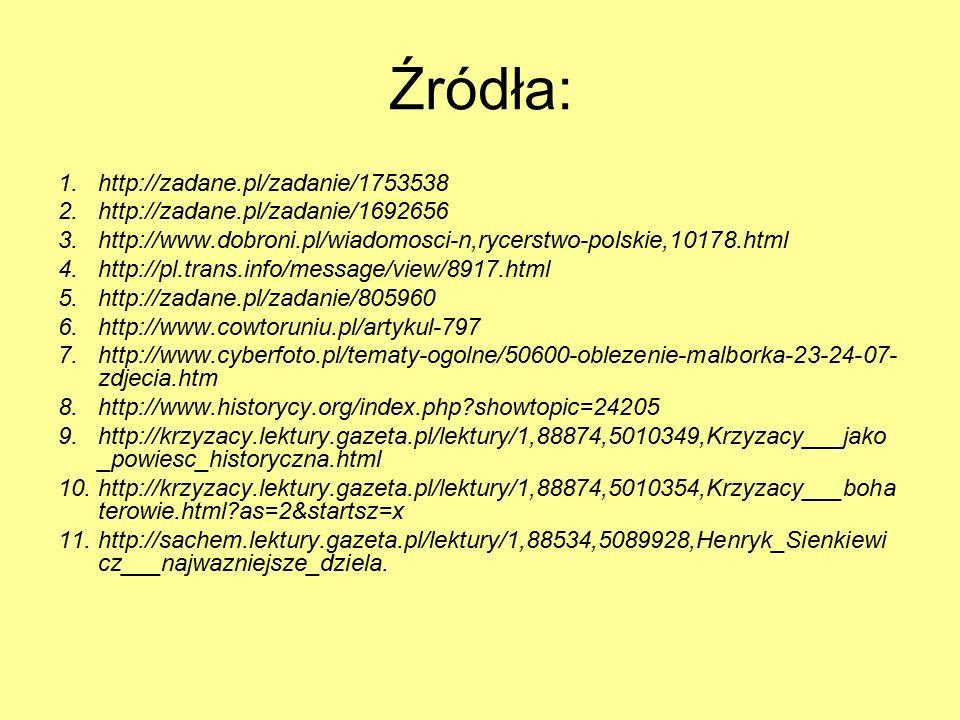 Źródła: 1.http://zadane.pl/zadanie/1753538 2.http://zadane.pl/zadanie/1692656 3.http://www.dobroni.pl/wiadomosci-n,rycerstwo-polskie,10178.html 4.http