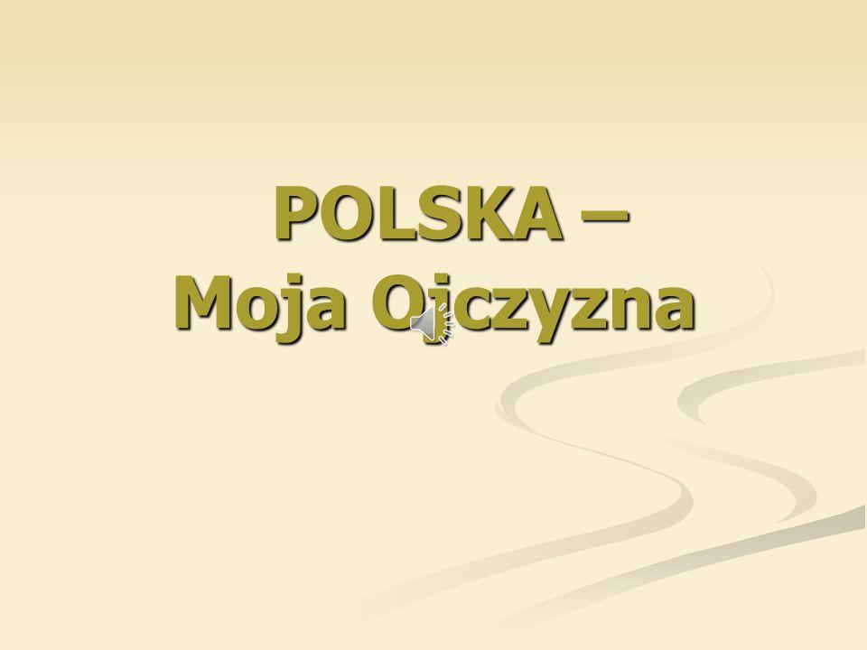 POLSKA – Moja Ojczyzna POLSKA – Moja Ojczyzna