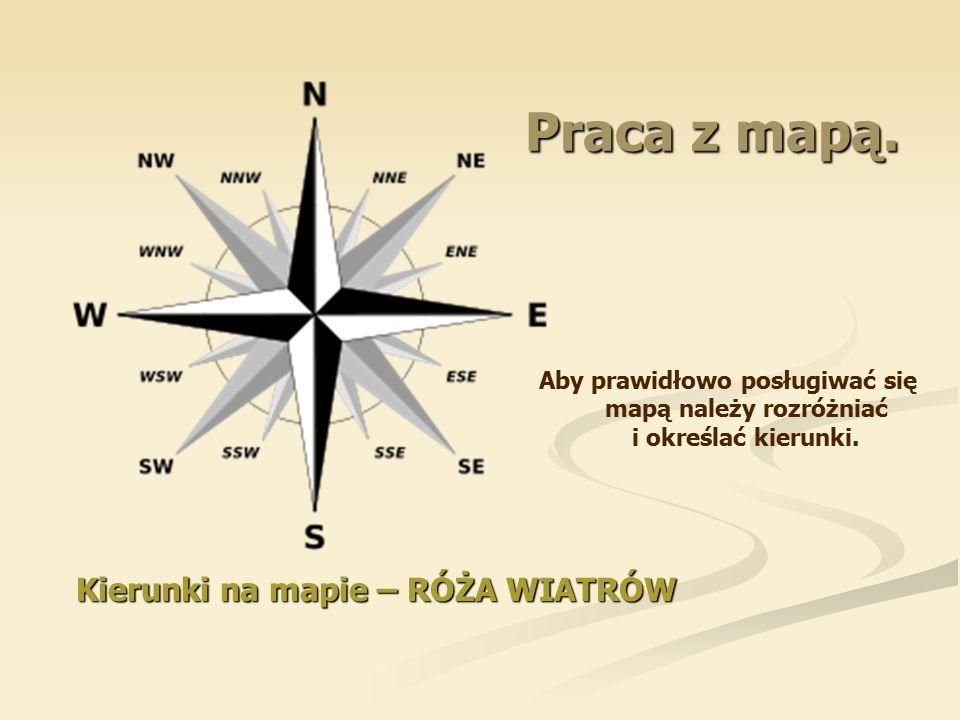 Praca z mapą. Aby prawidłowo posługiwać się mapą należy rozróżniać i określać kierunki.