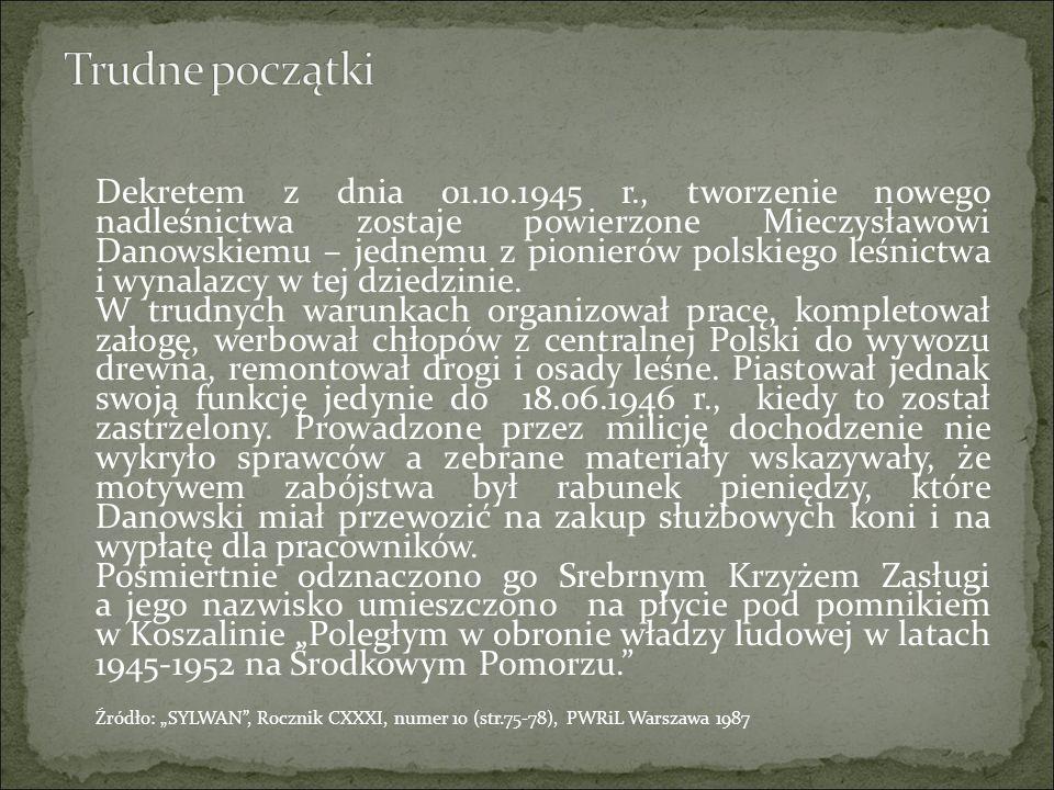 Dekretem z dnia 01.10.1945 r., tworzenie nowego nadleśnictwa zostaje powierzone Mieczysławowi Danowskiemu – jednemu z pionierów polskiego leśnictwa i