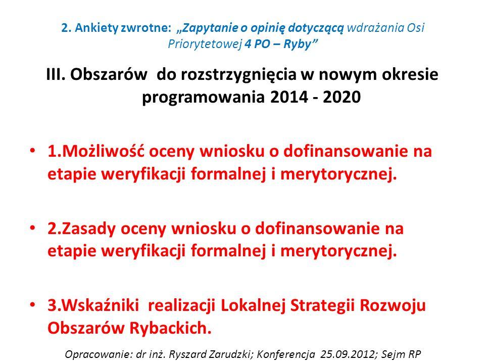 III. Obszarów do rozstrzygnięcia w nowym okresie programowania 2014 - 2020 1.Możliwość oceny wniosku o dofinansowanie na etapie weryfikacji formalnej