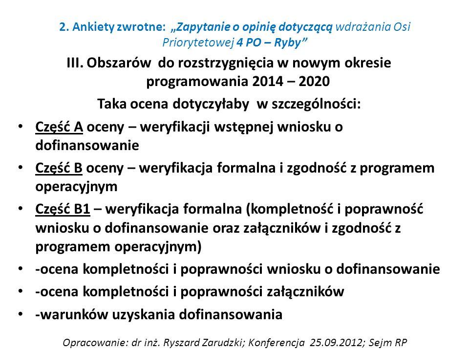 III. Obszarów do rozstrzygnięcia w nowym okresie programowania 2014 – 2020 Taka ocena dotyczyłaby w szczególności: Część A oceny – weryfikacji wstępne