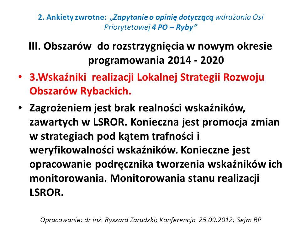 III. Obszarów do rozstrzygnięcia w nowym okresie programowania 2014 - 2020 3.Wskaźniki realizacji Lokalnej Strategii Rozwoju Obszarów Rybackich. Zagro