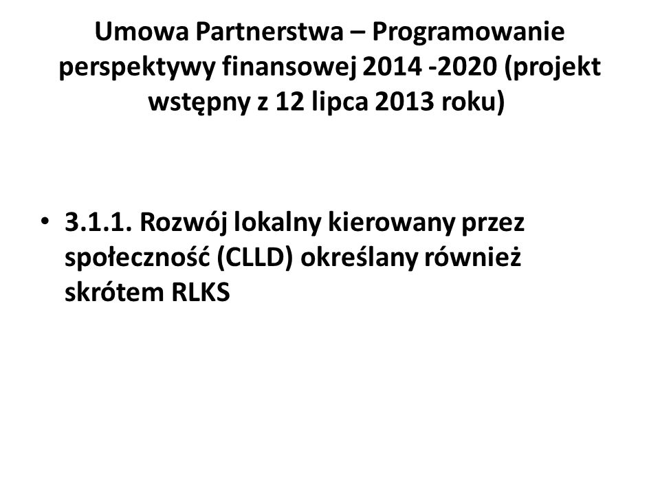 Umowa Partnerstwa – Programowanie perspektywy finansowej 2014 -2020 (projekt wstępny z 12 lipca 2013 roku) 3.1.1.