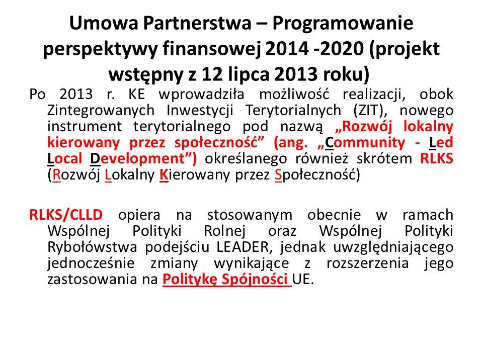Umowa Partnerstwa – Programowanie perspektywy finansowej 2014 -2020 (projekt wstępny z 12 lipca 2013 roku) Po 2013 r.