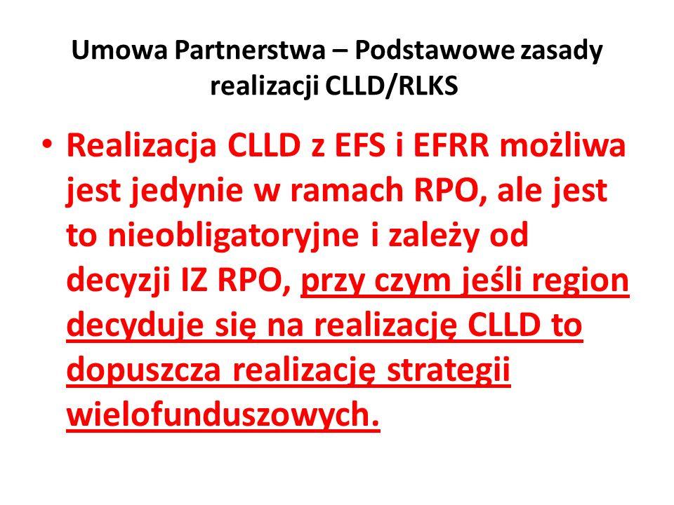 Realizacja CLLD z EFS i EFRR możliwa jest jedynie w ramach RPO, ale jest to nieobligatoryjne i zależy od decyzji IZ RPO, przy czym jeśli region decyduje się na realizację CLLD to dopuszcza realizację strategii wielofunduszowych.