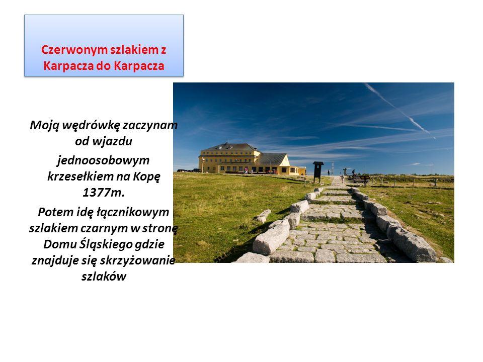 Czerwonym szlakiem z Karpacza do Karpacza Moją wędrówkę zaczynam od wjazdu jednoosobowym krzesełkiem na Kopę 1377m.